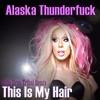 Alaska Thunderfuck - This Is My Hair (Julio Dvno Tribal Remix)