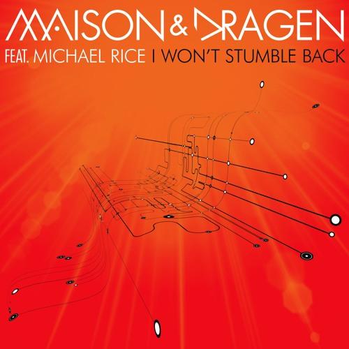 Maison & Dragen Ft. Michael Rice - I Won't Stumble Back (Dance Radio Edit)