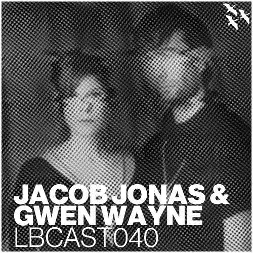LBCast040 - Jacob Jonas & Gwen Wayne