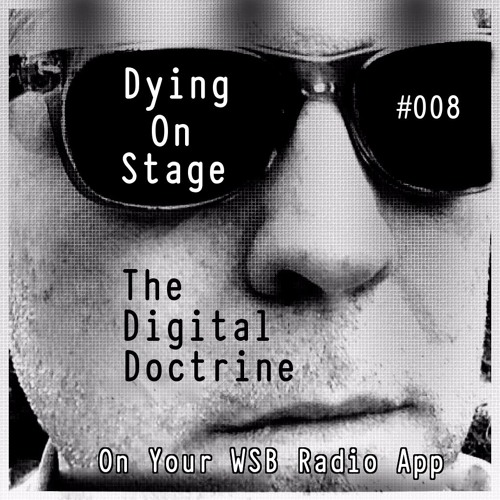 The Digital Doctrine #008 - Dying On Stage