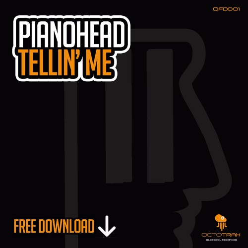 PIANOHEAD - TELLIN' ME - *FREE DOWNLOAD* - (OCTOTRAX)
