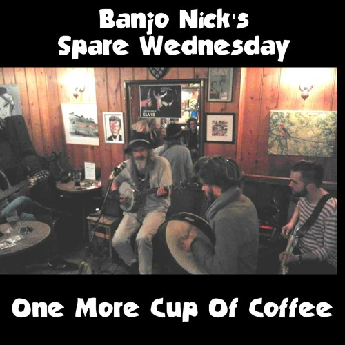 One More Cup Of Coffee - Banjo Nick Spare Wednesday Band