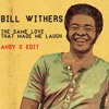 Bill Withers - The same love that made me laugh(Andy S edit)