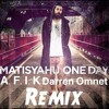 Matisyahu - One day (A.F.I.K & Darren Omnet Bootleg) *FREE DL* In Description*