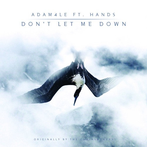Dont Let Me Down Chainsmokers Free Download: Adam4le Ft. HANDS Remix