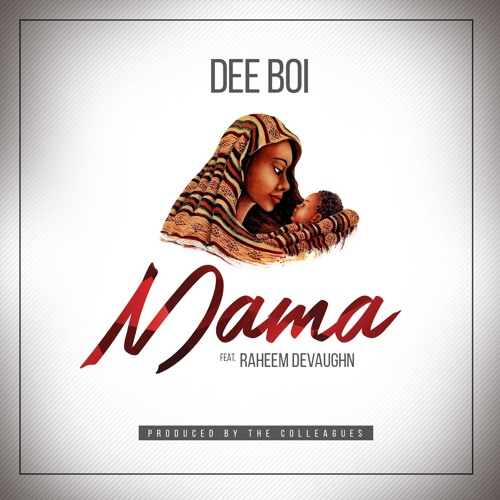 Dee Boi - Mama Ft. Raheem DeVaughn (Prod. By The Colleagues)