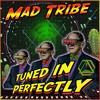 Mad Tribe - Tuned In Perfectly 2mins Promo