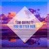 Tom Garnett - You Better Run