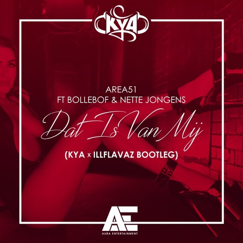 Area51 Ft Bollebof & Nette Jongens - Dat Is Van Mij (Kya x ILLFlavaz BOOTLEG) OUT NOW!!