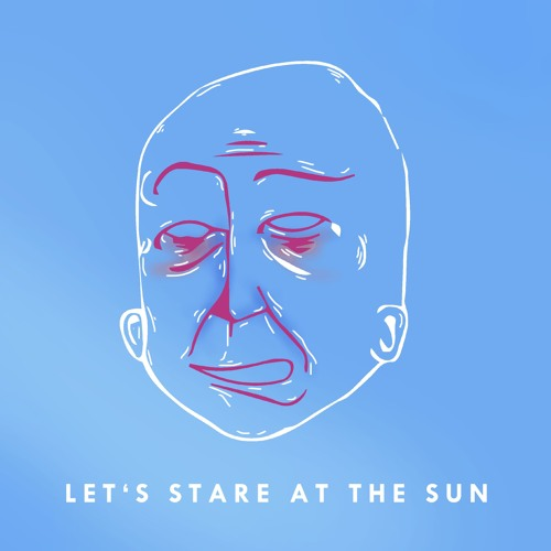 Let's Stare At The Sun