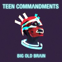 Teen Commandments - Big Old Brain