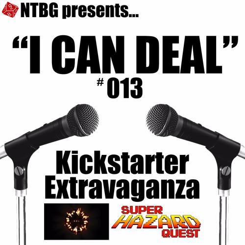 I Can Deal #013: Kickstarter Extravaganza