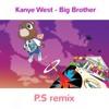 Kanye West - Big Brother (P.S remix)