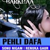 Pehli Dafa (Barkhaa) Full Song With Lyrics - Sonu Nigam & Renuka Gaur