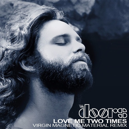 The Doors - Love Me Two Times (Virgin Magnetic Material Remix)