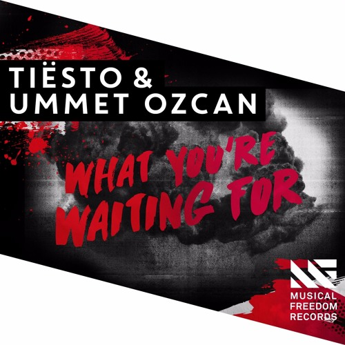 Musical Freedom Recs Tiësto & Ummet Ozcan What You're Waiting For [OUT NOW] soundcloudhot