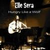 Elle Sera - Hungry Like A Wolf (Duran Duran cover)