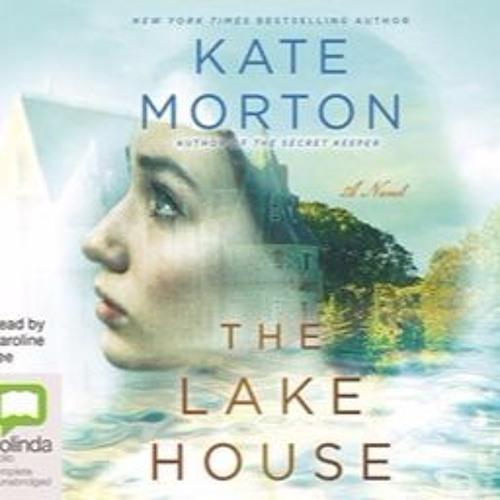 THE LAKE HOUSE By Kate Morton, Read By Caroline Lee