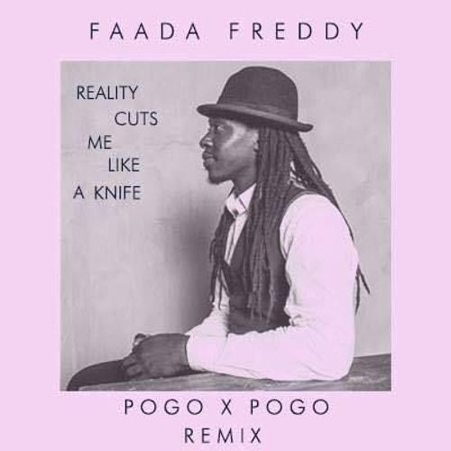 Faada Freddy - Reality Cuts Me Like A Knife (Pogo x Pogo Remix)