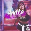 Anitta - Na Batida (Arsenio Beats Remix)