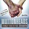 Muttonheads  feat. Eden Martin - Stronger Than Ever (Welkin Heaven Bootleg)