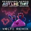 Pegboard Nerds - Just Like That Feat. Johnny Graves (WOLFE Remix)