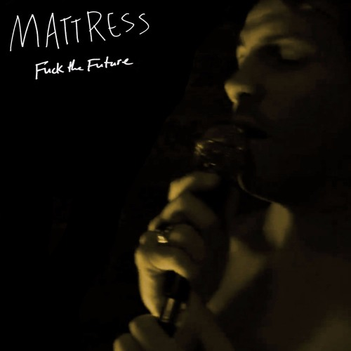 Mattress - Fuck the Future