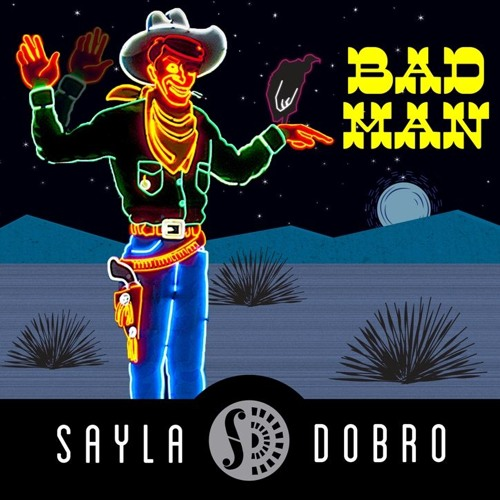 Sayla Dobro - Bad Man