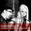 Eastern Magic ft. Magdalena Chovancova