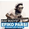Rak'Roots - Efiko Parsi (Yoann Loïc Remix)