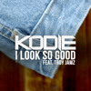 Kodie Feat. Troy Jamz - I Look So Good