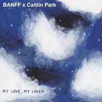 Banff & Caitlin Park - My Love, My Lover