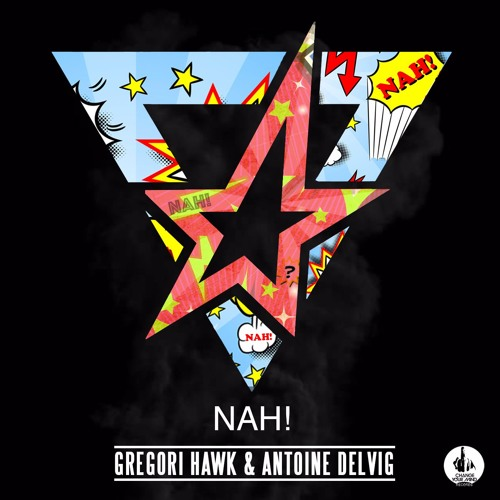 Gregori Hawk & Antoine Delvig - Nah! (Original Mix)