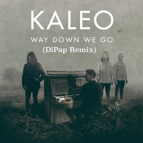 Kaleo - Way Down We Go (DiPap Remix)