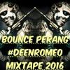 BOUNCE PERANG #DEENROMEO MIXTAPE 2016