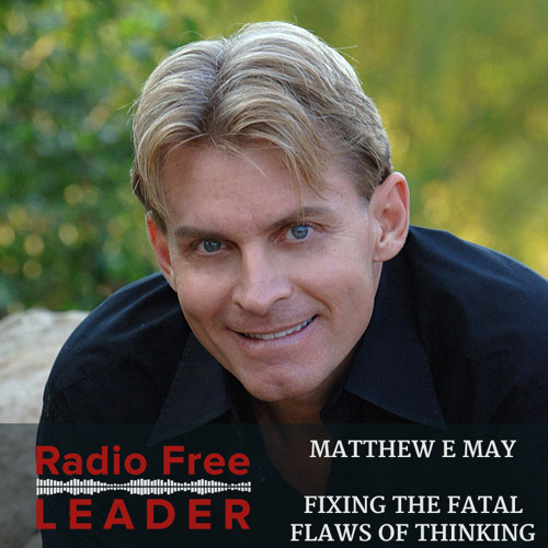 0719 | Fixing the Fatal Flaws of Thinking with Matthew E May