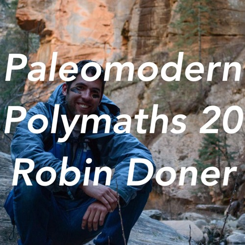 Paleomodern Polymaths 20 Robin Doner, Finding Yourself, Advice for your 20s,Trapped in Freedom