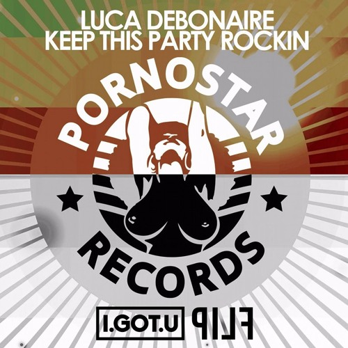 Luca Debonaire - Keep This Party Rockin (I.GOT.U FLIP)