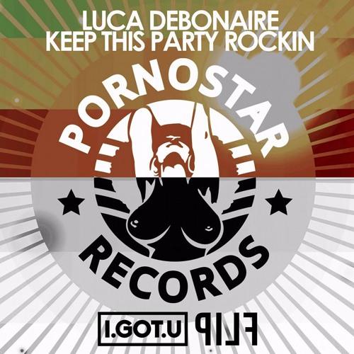 Luca Debonaire - Keep This Party Rockin (I.GOT.U FLIP)