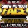 DJ TRAJIC - Show Me Your Face (DUBMIX)