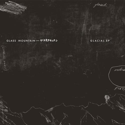 Glass Mountain - Glacial EP