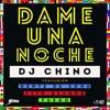 DJ Chino - Dame Una Noche (feat. Gente De Zona, Fito Blanko & Fuego)