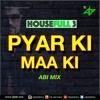 Pyar Ki Maa Ki-HouseFull 3-AbiMix