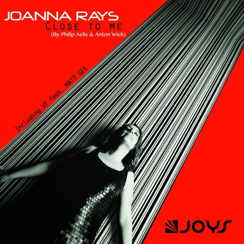 Joanna Rays - Close To Me (All Mixes) [OUT NOW]