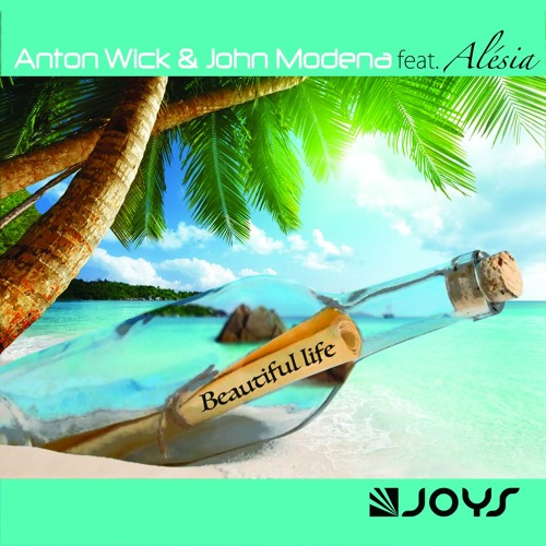Anton Wick & John Modena feat Alesia - Beautiful life [OUT NOW]
