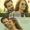 Main Rahoon Ya Na Rahoon Full song Emraan Hashmi Esha Gupta Amaal Mallik Armaan Malik
