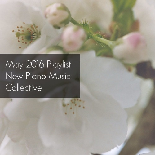 May 2016 Playlist New Piano Music Collective By