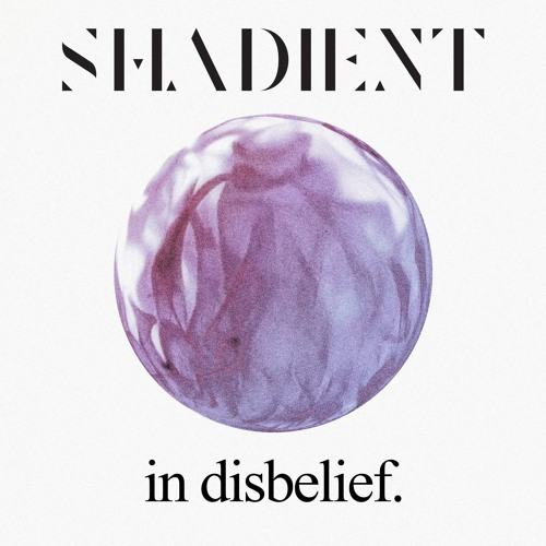 shadient In Disbelief soundcloudhot