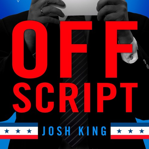 OFF SCRIPT - Josh King w/Jared Rizzi