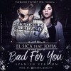 El Sica Ft. Joha - Bad For You (Spanish Version) (Prod. Daash Quality)